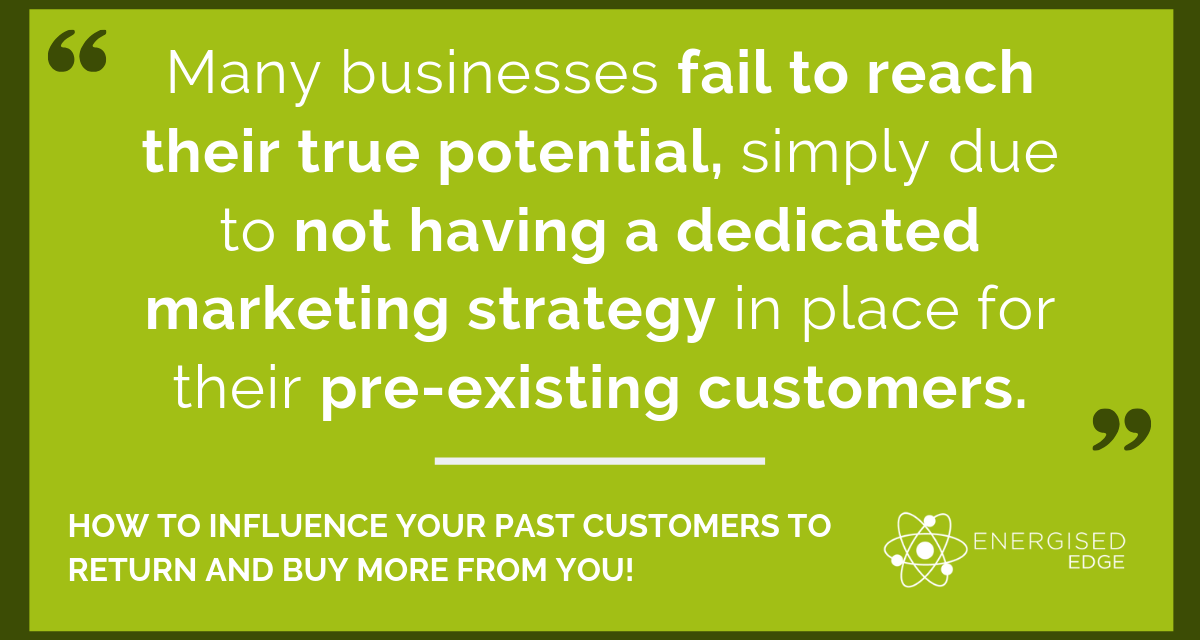 How To Influence Your Past Customers To Return And Buy More From You!
