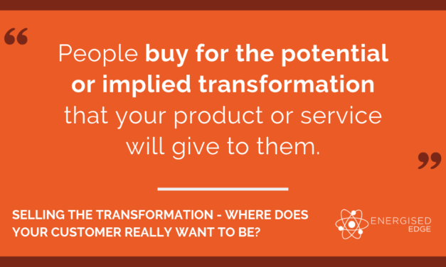 Selling The Transformation – Where Does Your Customer Really Want To Be?