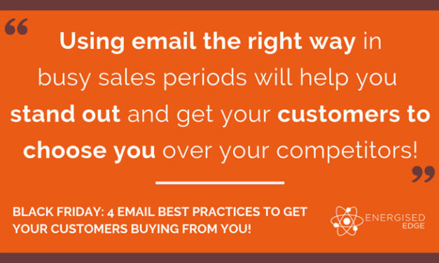 Black Friday: 4 Email Best Practices To Get Your Customers Buying From You!